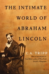 The Intimate World of Abraham Lincoln ebook by C.A. Tripp
