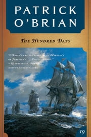 The Hundred Days (Vol. Book 19) (Aubrey/Maturin Novels) ebook by Patrick O'Brian