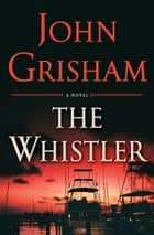 The Whistler A Novel ebook by A Novel