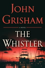 The Whistler A Novel - A Novel ebook by John Grisham