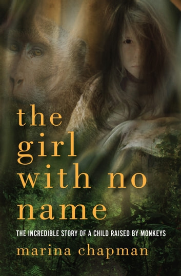 The girl with no name ebook by lynne barrett lee 9781453298572 the girl with no name the incredible story of a child raised by monkeys ebook fandeluxe Document