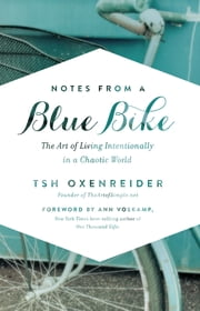 Notes from a Blue Bike - The Art of Living Intentionally in a Chaotic World ebook by Tsh Oxenreider