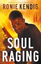Soul Raging (The Book of the Wars Book #3) ebook by Ronie Kendig