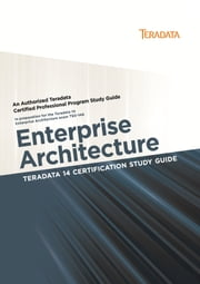 Teradata 14 Certification Study Guide - Enterprise Architecture ebook by Stephen Wilmes,David Glenday