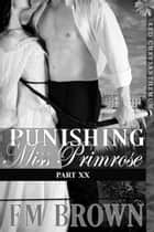 Punishing Miss Primrose, Part XX (An Erotic Historical in the Red Chrysanthemum Series) ebook by Em Brown