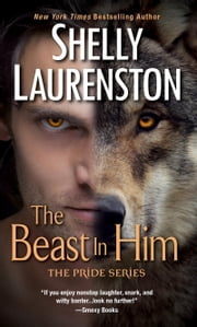 The Beast In Him ebook by Shelly Laurenston