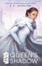 Star Wars: Queen's Shadow ebook by E. K. Johnston