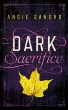 Dark Sacrifice ebook by Angie Sandro