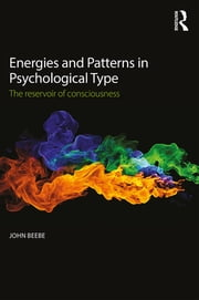Energies and Patterns in Psychological Type - The reservoir of consciousness ebook by John Beebe