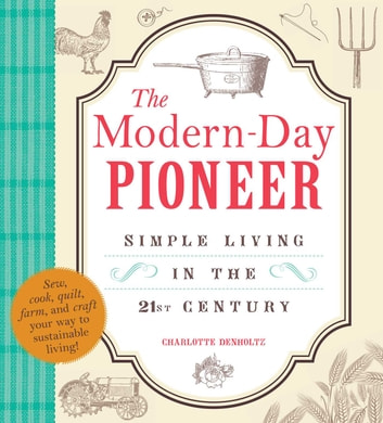The Modern-Day Pioneer - Simple Living in the 21st Century ebook by Charlotte Denholtz