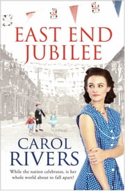East End Jubilee - The war is over, but her struggle is just beginning. A heart-wrenching family saga about love and community ebook by Carol Rivers