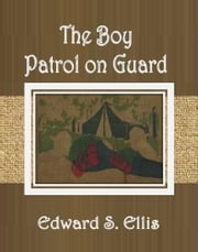 The Boy Patrol on Guard ebook by Edward S. Ellis