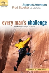 Every Man's Challenge - How Far Are You Willing to Go for God? ebook by Stephen Arterburn,Fred Stoeker