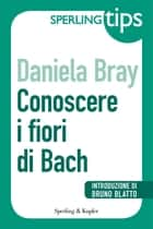 Conoscere i fiori di Bach - Sperling Tips ebook by Daniela Bray