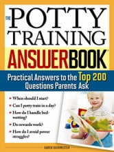 Potty Training Answer Book - Practical Answers to the Top 200 Questions Parents Ask ebook by Karen Deerwester