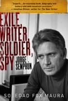 Exile, Writer, Soldier, Spy - Jorge Semprún ebook by Soledad Fox Maura