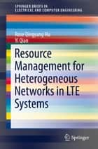 Resource Management for Heterogeneous Networks in LTE Systems ebook by Rose Qingyang Hu, Yi Qian