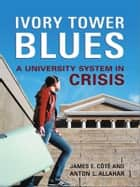 Ivory Tower Blues - A University System in Crisis ebook by James Cote, Anton L. Allahar
