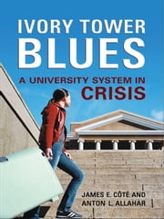 Ivory Tower Blues - A University System in Crisis ebook by James Cote,Anton L. Allahar