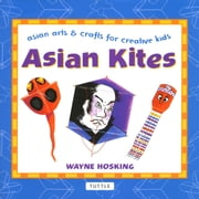 Asian Kites - Asian Arts & Crafts for Creative Kids ebook by Wayne Hosking