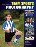 Master Guide for Team Sports Photography ebook by James Williams