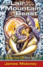 In The Lair Of The Mountain Beast ebook by James Moloney