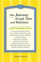 Our Journey Through Time and Existence - 3Rd and Revised Edition ebook by Helmut Schwab