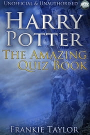 Harry Potter - The Amazing Quiz Book ebook by Frankie Taylor