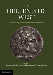 The Hellenistic West - Rethinking the Ancient Mediterranean ebook by Dr Jonathan R. W. Prag,Josephine Crawley Quinn