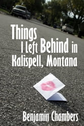 Things I Left Behind in Kalispell, Montana ebook by Benjamin Chambers