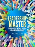 Leadership Master - Five Digital Trends to Leap Leadership Maturity ebook by Pearl Zhu