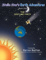 Stella Star's Earth Adventures - Book 1: The Costume Party ebook by Karren Bastian