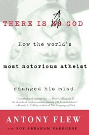There Is a God - How the World's Most Notorious Atheist Changed His Mind ebook by Antony Flew, Roy Abraham Varghese