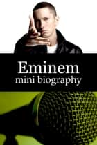 Eminem Mini Biography ebook by eBios