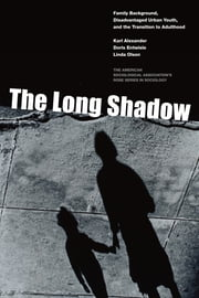 The Long Shadow - Family Background, Disadvantaged Urban Youth, and the Transition to Adulthood ebook by Karl Alexander,Doris Entwisle,Linda Olson