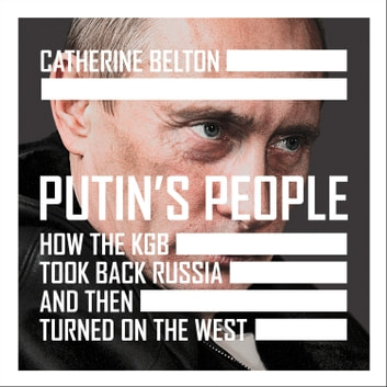 Putin's People: How the KGB Took Back Russia and then Took on the West audiobook by Catherine Belton