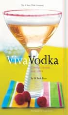 Viva Vodka - Colorful Cocktails with a Kick ebook by W. Park Kerr, Leigh Beisch