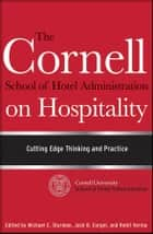 The Cornell School of Hotel Administration on Hospitality - Cutting Edge Thinking and Practice ebook by Michael C. Sturman, Jack B. Corgel, Rohit Verma