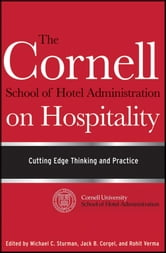 The Cornell School of Hotel Administration on Hospitality - Cutting Edge Thinking and Practice ebook by