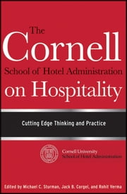 The Cornell School of Hotel Administration on Hospitality - Cutting Edge Thinking and Practice ebook by Michael C. Sturman,Jack B. Corgel,Rohit Verma
