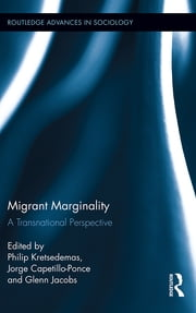 Migrant Marginality - A Transnational Perspective ebook by Philip Kretsedemas,Jorge Capetillo-Ponce,Glenn Jacobs