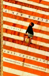 A New World - A Novel ebook by Amit Chaudhuri