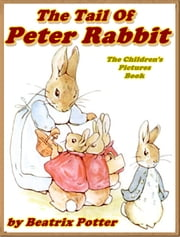 THE TALE OF PETER RABBIT: Picture Books for Kids (Illustrated and Free Audiobook Link) ebook by Beatrix Potter