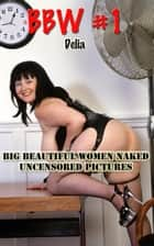 BBW Volume 1 - Delia - Big Beautiful Women Naked ebook by Johnny Dough, Angel Delight