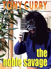 The Noble Savage ebook by Tony Curry