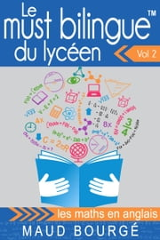 Le must bilingue™ du lycéen Vol. 2 - les maths en anglais ebook by Maud Bourgé, Matthieu Kaman