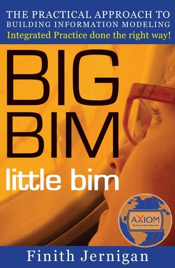 BIG BIM little bim: The Practical Approach to Building Information Modeling - Integrated Practice Done the Right Way! ebook by Finith Jernigan
