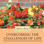 Overcoming the Challenges of Life ebook by Dorcas Ayeni