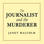 The Journalist and the Murderer audiobook by Janet Malcolm