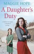 A Daughter's Duty ebook by Maggie Hope